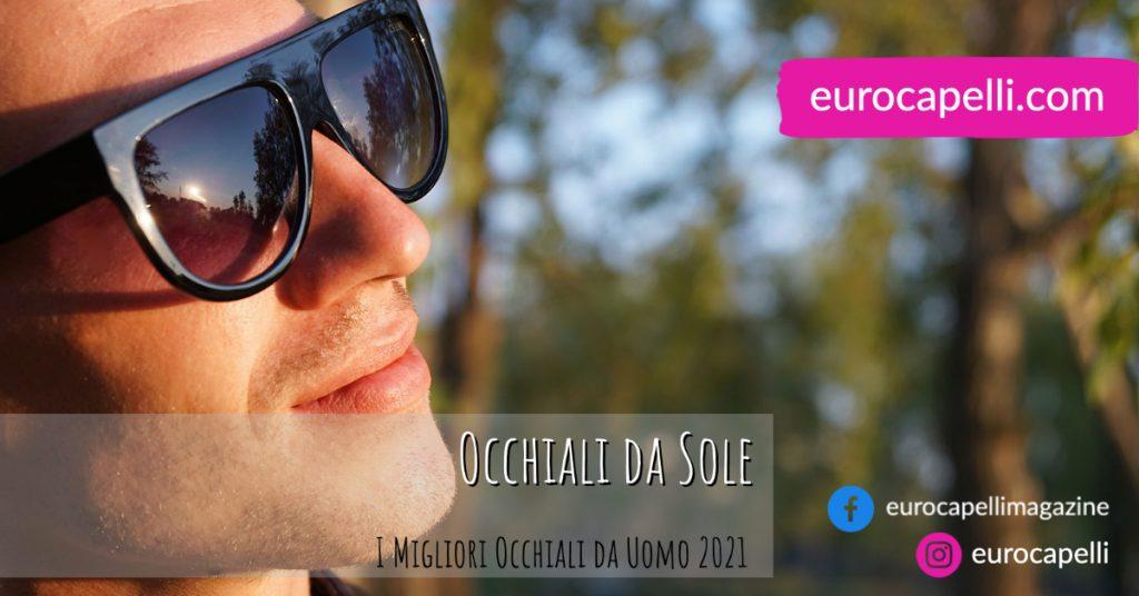 migliori occhiali sole 2021 uomo